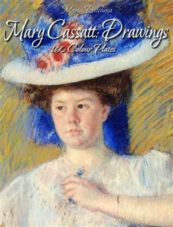 Mary Cassatt: Drawings 160 Colour Plates