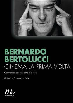 Cinema la prima volta. Conversazioni sull'arte e la vita