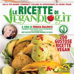 Le ricette di Veganblog.it. 200 gustose ricette vegan