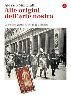 """Alle origini dell'arte nostra. La """"Mostra giottesca"""" del 1937 a Firenze"""