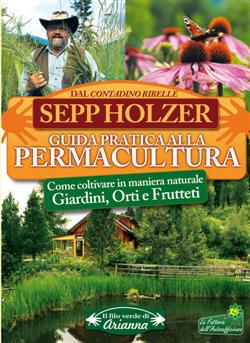 Guida pratica alla permacultura. Come coltivare giardini orti e frutteti