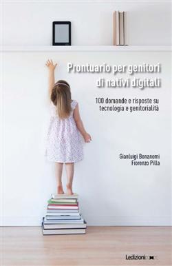 Prontuario per genitori di nativi digitali. 100 domande e risposte su tecnologia e genitorialità