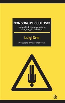 Non sono pericoloso! Manuale di comunicazione e linguaggio del corpo
