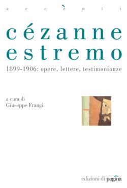 Cézanne estremo. 1899-1906: opere, lettere, testimonianze
