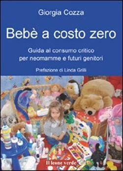 Bebè a costo zero. Guida al consumo critico per neo mamme e futuri genitori