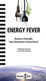 Energy Fever. Nucleare o rinnovabili, come illumineremo il nostro futuro?