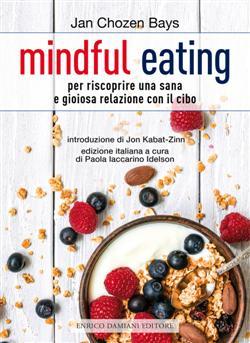 Mindful eating. Per riscoprire una sana e gioiosa relazione con il cibo