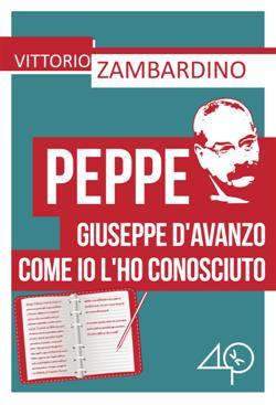 Peppe. Giuseppe D'Avanzo come io l'ho conosciuto