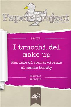 I trucchi del make up. Manuale di sopravvivenza al mondo beauty