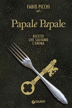 Papale papale. Ricette che salvano l'anima