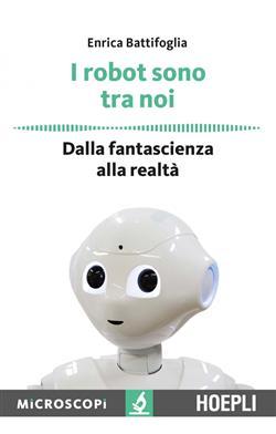I robot sono tra noi. Dalla fantascienza alla realtà