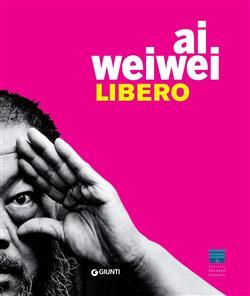 Ai Weiwei. Libero. Ediz. illustrata
