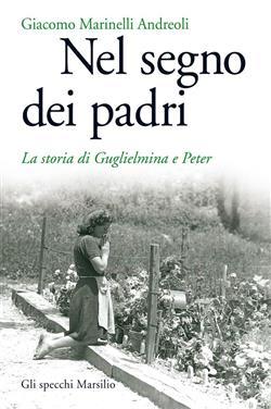 Nel segno dei padri. La storia di Guglielmina e Peter