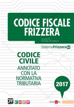 Codice fiscale Frizzera. Codice civile annotato con la normativa tributaria 2017
