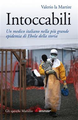 Intoccabili. Un medico italiano nella più grande epidemia di Ebola nella storia