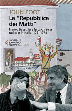 """La """"Repubblica dei matti"""". Franco Basaglia e la psichiatria radicale in Italia, 1961-1978"""