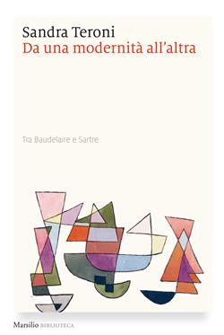 Da una modernità all'altra. Tra Baudelaire e Sartre