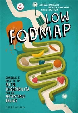 Low Fodmap. Consigli e ricette ad alta digeribilità che fanno bene all'intestino