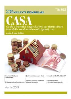 Casa. Guida a incentivi e agevolazioni per ristrutturare immobili e condomini a costo (quasi) zero