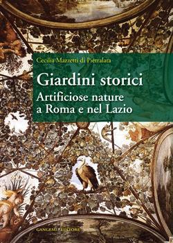 Giardini storici. Artificiose nature a Roma e nel Lazio