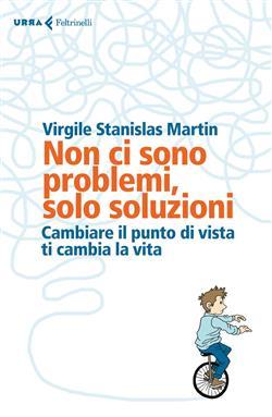 Non ci sono problemi, solo soluzioni. Cambiare il punto di vista ti cambia la vita