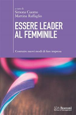 Essere leader al femminile. Costruire nuovi modi di fare impresa