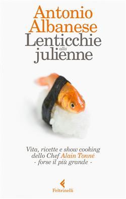 Lenticchie alla julienne.  Vita, ricette e show cooking dello chef Alain Tonné, forse il più grande