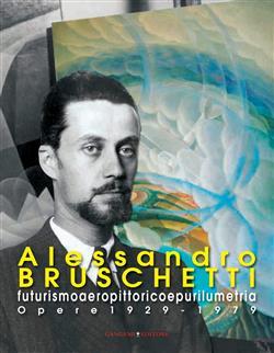 Alessandro Bruschetti. Futurismo aeropittorico e purilumetria. Opere 1928-1979