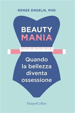 Beauty mania. Quando la bellezza diventa ossessione
