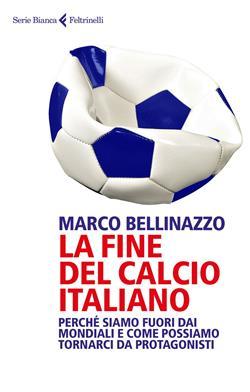 La fine del calcio italiano. Perché siamo fuori dai Mondiali e come possiamo tornarci da protagonisti