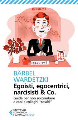 "Egoisti, egocentrici, narcisisti & Co. Guida per non soccombere a capi e colleghi ""tossici"""
