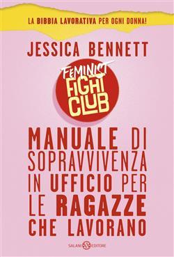 Feminist fight club. Manuale di sopravvivenza in ufficio per le ragazze che lavorano