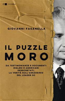 Il puzzle Moro. Da testimonianze e documenti inglesi e americani desecretati, la verità sull'assassinio del leader Dc