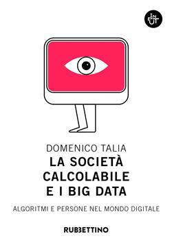 La società calcolabile e i big data. Algoritmi e persone nel mondo digitale