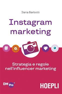 Instagram marketing. Strategia e regole nell'influencer marketing