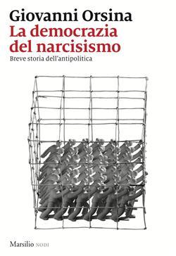 La democrazia del narcisismo. Breve storia dell'antipolitica