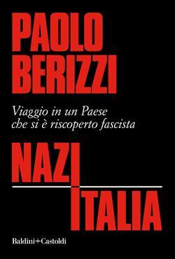NazItalia. Viaggio in un paese che si è riscoperto fascista
