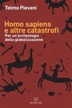Homo Sapiens e altre catastrofi. Per una archeologia della globalizzazione