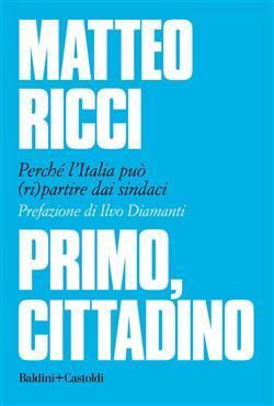 Primo, cittadino. Perché l'Italia deve (ri)partire dai sindaci
