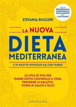 La nuova dieta mediterranea e 70 ricette rivisitate da chef Rubio. Lo stile di vita per tenere sotto controllo il peso, prevenire le malattie, vivere in salute...