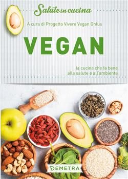 Vegan. La cucina che fa bene alla salute e all'ambiente