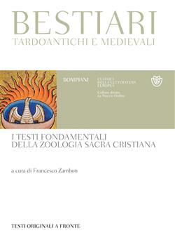 Bestiari tardoantichi e medievali. I testi fondamentali della zoologia sacra cristiana. Testi originali a fronte