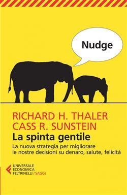 Nudge. La spinta gentile. La nuova strategia per migliorare le nostre decisioni su denaro, salute, felicità
