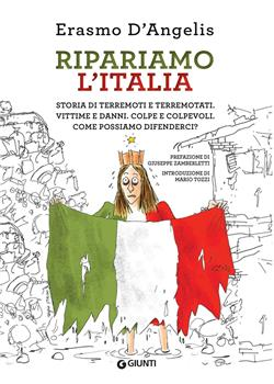 Ripariamo l'Italia. Storia di terremoti e terremotati. Vittime e danni. Colpe e colpevoli. Come possiamo difenderci?