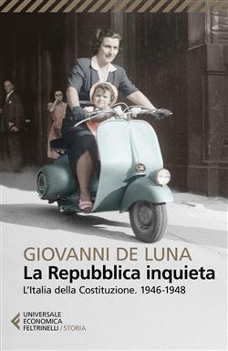 La Repubblica inquieta. L'Italia della Costituzione. 1946-1948