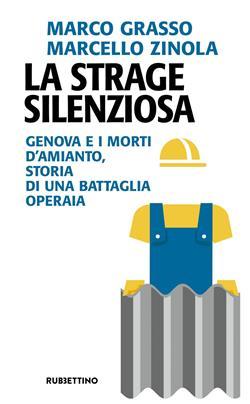 La strage silenziosa. Genova e i morti d'amianto, storia di una battaglia operaia