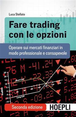 Fare trading con le opzioni. Operare sui mercati finanziari in modo professionale e consapevole