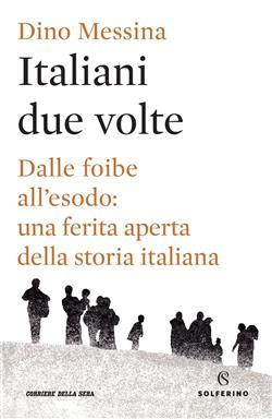 Italiani due volte. Dalle foibe all'esodo: una ferita aperta della storia italiana
