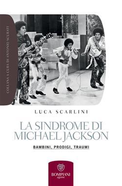 La sindrome di Michael Jackson. Bambini, prodigio, traumi