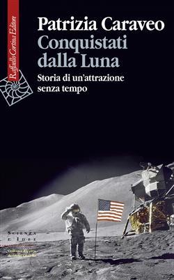 Conquistati dalla Luna. Storia di un'attrazione senza tempo